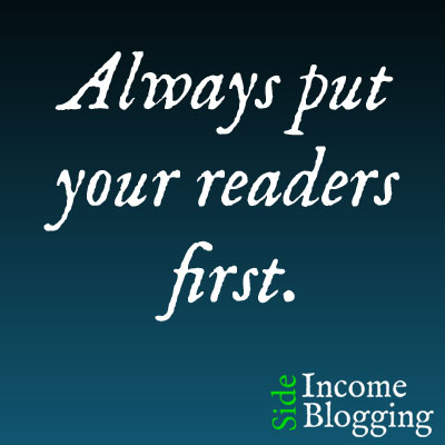 Always put your readers first