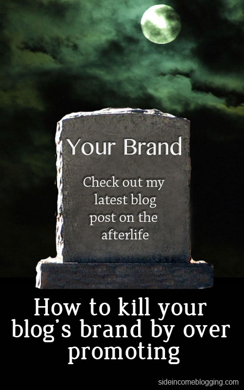 How to kill your blog's brand by over promoting