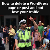 Thumbnail image for How to delete a WordPress page or post and not lose your traffic