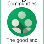 Google Communities – The Good and the Ugly