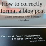 How to format a blog post – Common mistakes new bloggers make