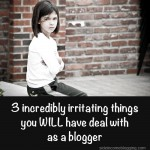 3 incredibly irritating things you will have to deal with as a blogger