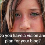 Do you have a vision and plan for your blog?